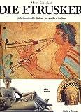 Die Etrusker. Geheimnisvolle Kultur im antiken Italien - Mauro Cristofani