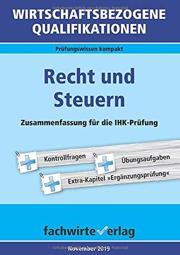 Wirtschaftsbezogene Qualifikationen: Recht und Steuern: Zusammenfassung für die IHK-Prüfung (WIrtschaftsbezogene Qualifikationen / Prüfungswissen kompakt)