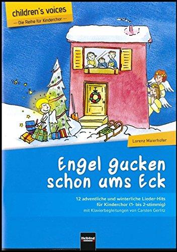 Engel gucken schon ums Eck: 12 adventliche und winterliche Lieder-Hits für Kinderchor (1- bis 2-stimmig) mit Klavierbegleitungen von Carsten Gerlitz