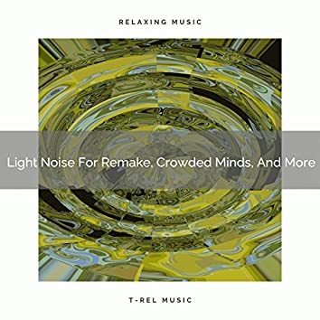 2021 New: Light Noise For Remake, Crowded Minds, And More