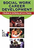 Social Work Career Development: A Handbook For Job Hunting And Career Planning