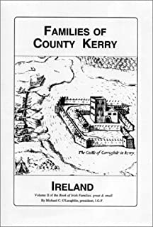 Families of County Kerry, Ireland: Over Four Thousand Entries from the Archives of the Irish Genealogical Foundation (Book...