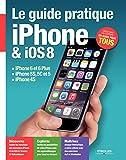 Le guide pratique iPhone et iOS 8: iPhone 6 et 6 Plus - iPhone 5S, 5C et 5 - iPhone 4S - Débutant ou expert, un guide pour tous (Hightech) (French Edition)