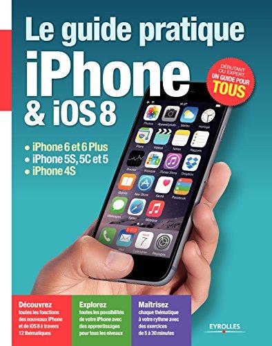 Le guide pratique iPhone et iOS 8: iPhone 6 et 6 Plus - iPho