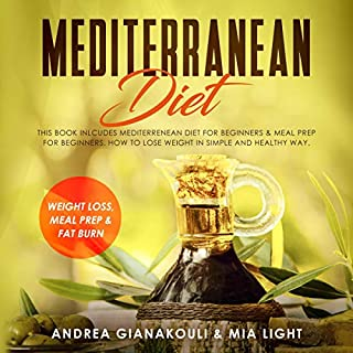 Mediterranean Diet: This Book Includes Mediterranean Diet for Beginners and Meal Prep for Beginners     How to Lose Weight in Simple and Healthy Way: Weight loss, Meal Prep and Fat Burn              By:                                                                                                                                 Andrea Gianakouli,                                                                                        Mia Light                               Narrated by:                                                                                                                                 Lanae Pierson                      Length: 3 hrs and 37 mins     Not rated yet     Overall 0.0