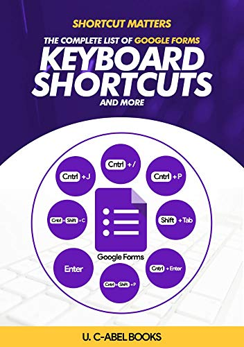 Google Forms Keyboard Shortcuts (Shortcut Matters) (English Edition)