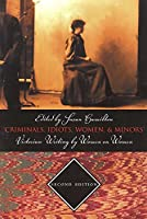 Criminals, Idiots, Women and Minors: Victorian Writing By Women On Women