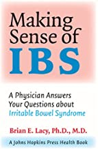 Making Sense of IBS: A Physician Answers Your Questions about Irritable Bowel Syndrome (A Johns Hopkins Press Health Book)
