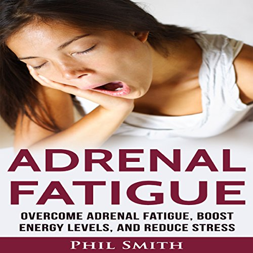 Adrenal Fatigue     Overcome Adrenal Fatigue Syndrome, Boost Energy Levels, and Reduce Stress              By:                                                                                                                                 Phil Smith                               Narrated by:                                                                                                                                 Jude Willis                      Length: 1 hr and 4 mins     16 ratings     Overall 3.9