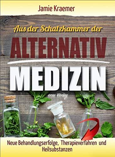 Aus der Schatzkammer der Alternativmedizin: Neue Behandlungserfolge, Therapieverfahren und Heilsubstanzen