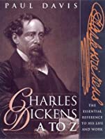 Charles Dickens A to Z: The Essential Reference to His Life and Work (The Literary A to Z Series)