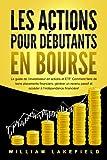 LES ACTIONS POUR DÉBUTANTS EN BOURSE: Le guide de l'investisseur en actions et ETF. Comment faire de bons placements financiers, générer un revenu passif et accéder à l'indépendance financière !
