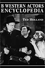 B Western Actor's Encyclopedia: Facts, Photos and Filmographies for More Than 250 Familiar Faces