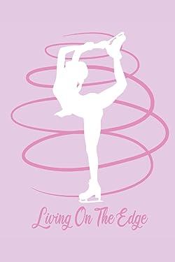 Living on the edge: 6 x 9 lined journal   Cute Ice skating figure skater gift Love to skate skater
