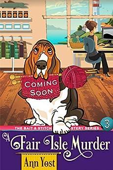 A Fair Isle Murder (The Bait & Stitch Cozy Mystery Series, Book 4) by [Ann Yost, Alice Duncan]