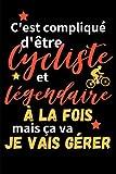 C'est compliqué d'être cycliste et légendaire à la fois mais ça va je vais gérer: Carnet de Vélo pour cycliste | Pour noter vos performances, ... dans votre sport préféré (French Edition)