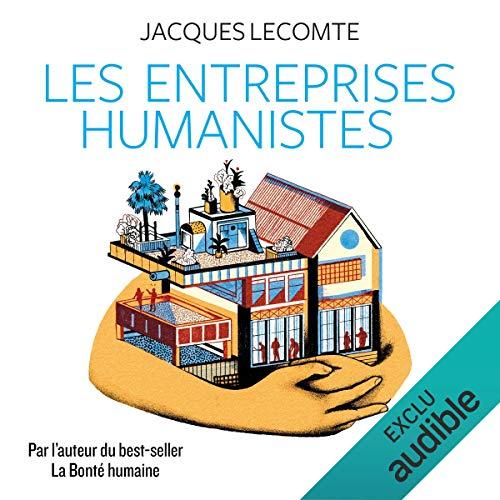 Les entreprises humanistes                   De :                                                                                                                                 Jacques Lecomte                               Lu par :                                                                                                                                 Françoise Carrière                      Durée : 15 h et 42 min     19 notations     Global 4,4