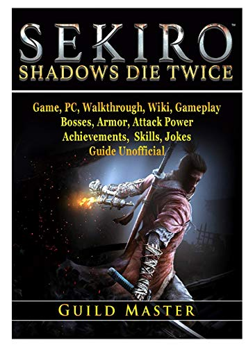 Sekiro Shadows Die Twice Game, PC, Walkthrough, Wiki, Gameplay, Bosses, Armor, Attack Power, Achievements, Skills, Jokes, Guide Unofficial