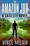 The Amazon Job: (A Case Lee Novel Book 4)