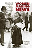 Women Making News: GENDER AND JOURNALISM IN MODERN BRITAIN (The History of Communication) - Michelle Tusan