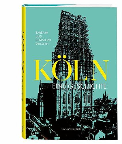 Köln. Eine Geschichte: Vom Urwald zur Millionenstadt