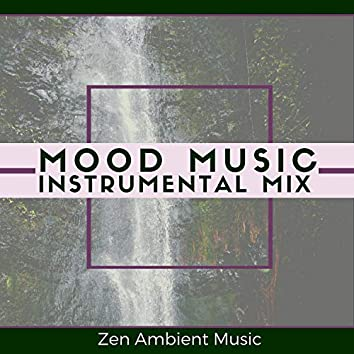Mood Music Instrumental Mix - Zen Ambient Music
