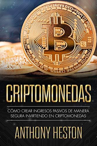 Criptomonedas : Cómo Crear Ingresos Pasivos a Largo Plazo de Manera Segura con las Criptomonedas (Digital Currency Revolution) (English Edition)