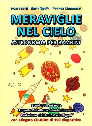 Meraviglie nel cielo. Astronomia per bambini. Per la scuola materna. Con CD-ROM