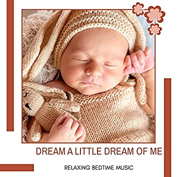 Dream A Little Dream Of Me - Relaxing Bedtime Music