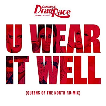 U Wear It Well (feat. The Cast of Canada's Drag Race, Season 1) (Queens of the North Ru-Mix)