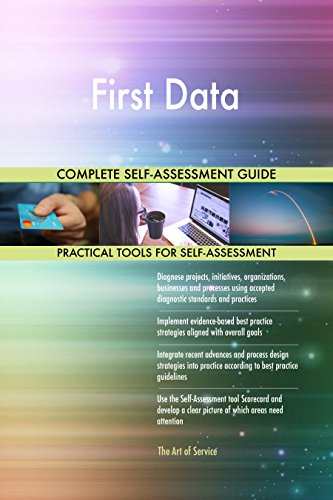 First Data All-Inclusive Self-Assessment - More than 700 Success Criteria, Instant Visual Insights, Comprehensive Spreadsheet Dashboard, Auto-Prioritized for Quick Results