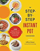 The Step-by-Step Instant Pot Cookbook: 100 Simple Recipes for Spectacular Results--with Photographs of Every Step