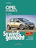 Opel Corsa D ab 10/06: So wird's gemacht, Band 145: Benziner 1,0l / 44kW (60 PS) 10/06 - 12/09 bis 1,6l / 110kW (150 PS) 9/07 - 10/10. Diesel 1,3l / ... - Warten - Reparieren. Mit Stromlaufplänen