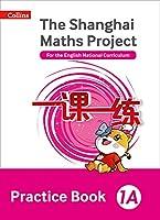 Shanghai Maths - The Shanghai Maths Project Practice Book 1a