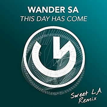 This Day Has Come (Sweet LA Remix)