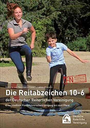 Die Reitabzeichen 10-6 der Deutschen Reiterlichen Vereinigung: Einschließlich Pferdeführerschein Umgang mit dem Pferd