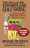 The Keys to the Effortless Golf Swing: New Edition for Lefties Only! Curing Your Hit Impulse in...
