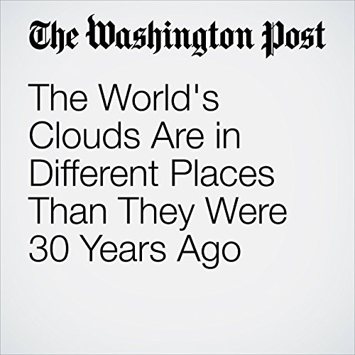 The World's Clouds Are in Different Places Than They Were 30 Years Ago audiobook cover art