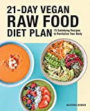 21-Day Vegan Raw Food Diet Plan: 75 Satisfying Recipes to Revitalize...