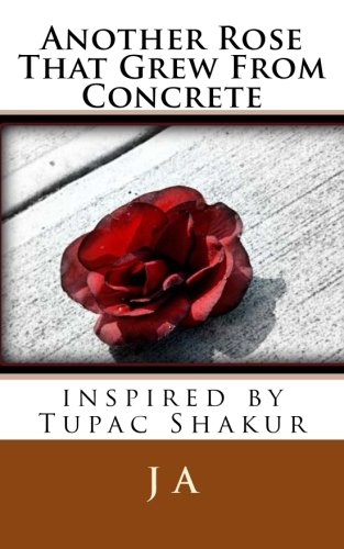 Another Rose That Grew From Concrete: inspired by Tupac Shakur