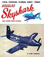 Douglas Skyshark A2d Turbo-Prop Attack (Naval Fighters Series No 43)