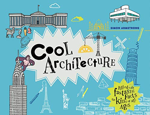 Cool Architecture: Filled with Fantastic Facts for Kids of All Ages (Cool Kids)