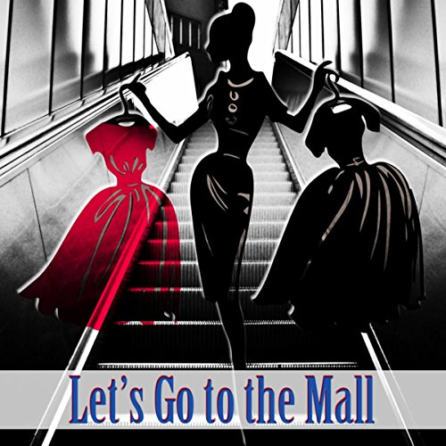 Let's Go to the Mall – Music for Shops & Stores, Spending Money, Chillout Music for Shopping, Best Buys, Shopping Trip, Workout Plans, Happy Hours, Good Time with Friends
