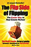 Real Estate Investing Books! - The Flip Side Of Flipping: The Easier Way To Real Estate Riches