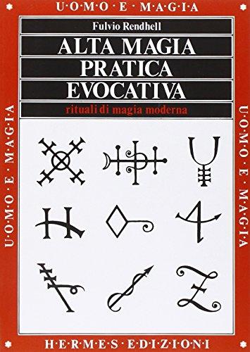 Alta magia pratica evocativa. Rituali di magia moderna. L'applicazione pratica