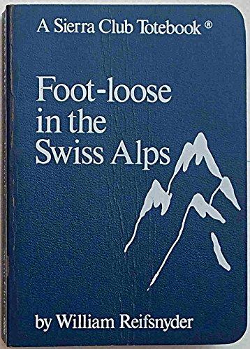 Footloose in the Swiss Alps (A Sierra Club Totebook)