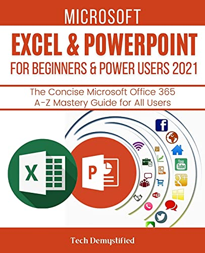 MICROSOFT EXCEL & POWERPOINT FOR BEGINNERS & POWER USERS 2021: The Concise Microsoft Excel & PowerPoint A-Z Mastery Guide for All Users