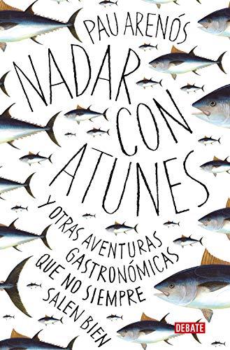 Nadar con atunes: Y otras aventuras gastronómicas que no siempre salen bien