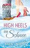 High Heels im Schnee: Shanghai Love Affairs 2 / Liebesroman - Karin Lindberg