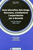 Usos educatius dels blogs: Recursos, orientacions i experiències per a docents: 3 (dossiers did@cTIC's)